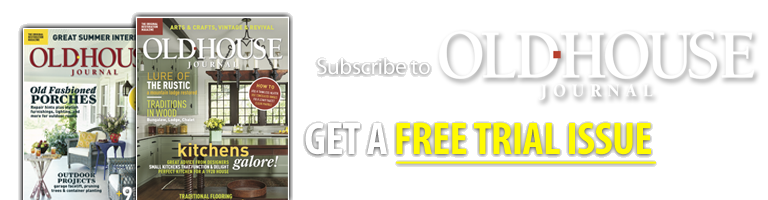 Old House Journal - Get A FREE Trial Issue plus Two FREE Gifts!