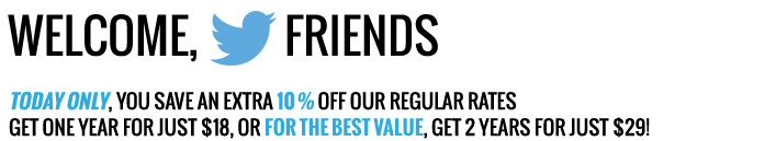 Save up to 10% off our regular rates. Get one year for just $18!